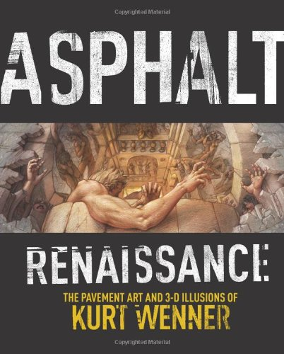 Book Review: Asphalt Renaissance: The Pavement Art and 3-D Illusions of Kurt Wenner 