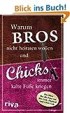 Warum Bros nicht heiraten wollen und Chicks immer kalte F��e kriegen