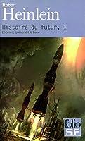 Histoire du futur (Tome 1-L'homme qui vendit la Lune)