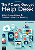 Mark Edward Soper The PC and Gadget Help Desk: A Do-It-Yourself Guide To Troubleshooting and Repairing