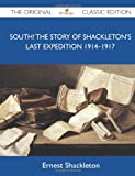 South! The Story Of Shackleton's Last Expedition 1914-1917 - The Original Classic Edition (148614859X) by Shackleton, Ernest