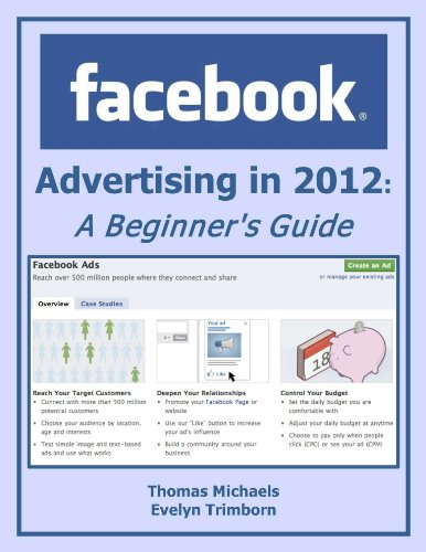 Facebook Advertising in 2012: A Beginner's Guide (Marketing Matters)