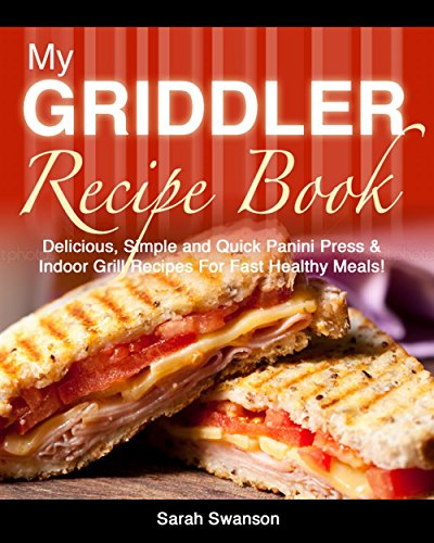 Free Kindle Book : MY GRIDDLER RECIPE BOOK: Delicious, Simple and Quick Panini Press & Indoor Grill Recipes For Fast Healthy Meals!: Simple and Healthy Indoor Grilling Cookbook (Indoor Grill Recipes Series Book 1)