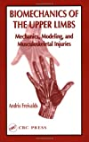 img - for Biomechanics of the Upper Limbs: Mechanics, Modeling, and Musculoskeletal Injuries book / textbook / text book