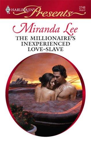 The Millionaire's Inexperienced Love-Slave, Miranda Lee