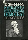 Robespierre: Portrait of a Revolutionary Democrat (0670601284) by Rude, George