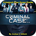 Criminal Case Game Guide | Joshua J. Abbott
