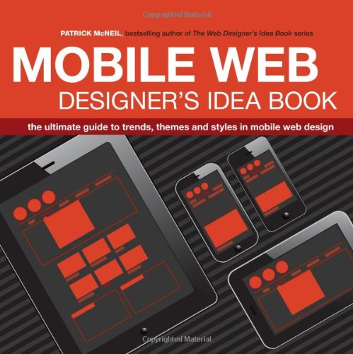 The Mobile Web Designer's Idea Book: The Ultimate