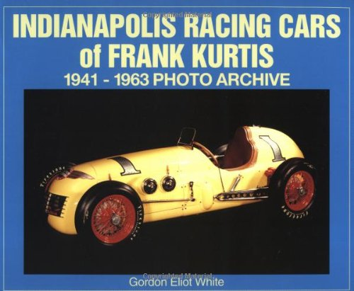 Indianapolis Racing Cars of Frank Kurtis 1941-1963 Photo Archive