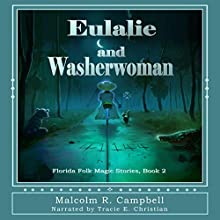 Eulalie and Washerwoman: Florida Folk Magic Stories, Book 2 Audiobook by Malcolm R. Campbell Narrated by Tracie T Elice Christian