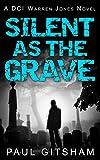 Silent as the Grave (DCI Warren Jones, Book 3) by Paul Gitsham