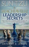 img - for Sun Tzu & Machiavelli Leadership Secrets: How To Become A Superior Leader Utilizing The Principles Of The Art Of War And The Prince book / textbook / text book
