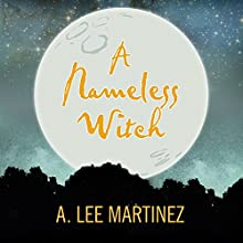A Nameless Witch (       UNABRIDGED) by A. Lee Martinez Narrated by Ann Marie Lee