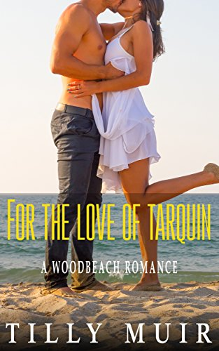 Book: For The Love of Tarquin (A Woodbeach Romance) by Tilly Muir