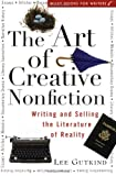 The Art of Creative Nonfiction: Writing and Selling the Literature of Reality (Wiley Books for Writers Series)