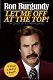 img - for Let Me Off at the Top!: My Classy Life and Other Musings book / textbook / text book