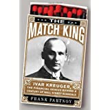 The Match King: Ivar Kreuger, the Financial Genius Behind a Century Of Wall Street Scandalsby Frank Partnoy