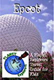 Epcot: A Planet Explorers Travel Guide for Kids