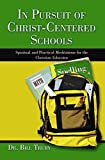img - for [In Pursuit of Christ-Centered Schools: Spiritual and Practical Meditations for Christian Educators] (By: Dr Bill Truby) [published: August, 2005] book / textbook / text book