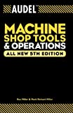 Audel Machine Shop Tools and Operations (Audel Technical Trades Series)