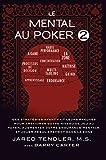 Le Mental Au Poker 2: Des Strat�gies Ayant Fait Leurs Preuves Pour Am�liorer Votre Niveau De Jeu Au Poker, Augmenter Votre Endurance Mentale, Et Jouer R�guli�rement Dans La Zone