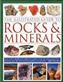 img - for The Illustrated Guide to Rocks & Minerals: How to find, identify and collect the world's most fascinating specimens, featuring over 800 stunning photographs and artworks book / textbook / text book