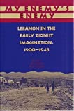 My Enemy's Enemy: Lebanon in the Early Zionist Imagination, 1900-1948