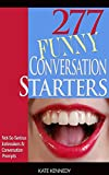 277 Funny Conversation Starters: Not-So-Serious Ice Breakers and Conversation Prompts (BestSelfHelp Conversation Starters)