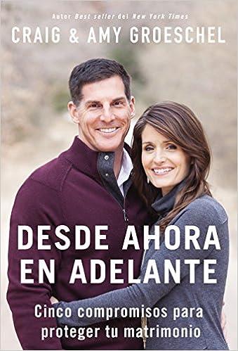 Desde ahora en adelante: Cinco compromisos para proteger tu matrimonio (Spanish Edition)