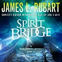 Spirit Bridge: A Well Spring Novel, Book 3 (       UNABRIDGED) by James L. Rubart Narrated by James L. Rubart
