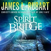 Spirit Bridge: A Well Spring Novel, Book 3 | [James L. Rubart]