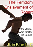 The Femdom Enslavement of Robert (Scars of the Whip Training Book 2) (English Edition)