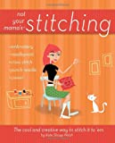 img - for Not Your Mama's Stitching: The Cool and Creative Way to Stitch It To 'Em book / textbook / text book