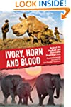 Ivory, Horn and Blood: Behind the Ele...