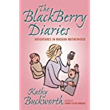 The BlackBerry Diaries: Adventures in Modern Motherhoodby Kathy Buckworth