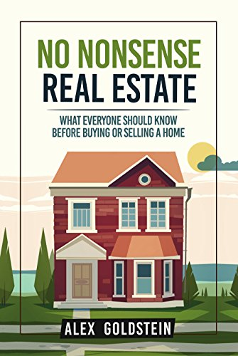 No Nonsense Real Estate: What Everyone Should Know Before Buying Or Selling A Home by Alex Goldstein ebook deal
