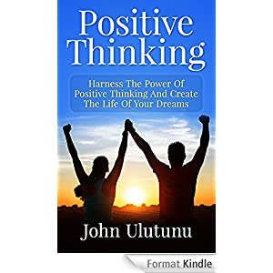 Positive Thinking: Harness The Power Of Positive Thinking