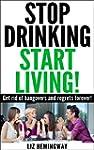 Stop Drinking Start Living!: Get rid...