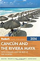 Fodor's Cancun and the Riviera Maya 2014: with Cozumel and the Best of the Yucatan