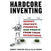 Hardcore Inventing: Invent, Protect, Promote, and Profit From Your Ideas | [Robert Yanover, Ellie Crowe]
