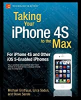 Taking Your iPhone 4S to the Max: For iPhone 4S and Other iOS 5-Enabled iPhones Front Cover