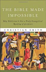 The Bible made impossible : why biblicism is not a truly evangelical reading of Scripture
