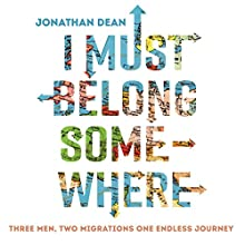 I Must Belong Somewhere: Three men. Two migrations. One endless journey. Audiobook by Jonathan Dean Narrated by Joe Jameson
