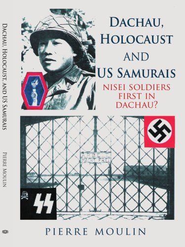 Dachau, Holocaust, and US Samurais: Nisei Soldiers First in Dachau?