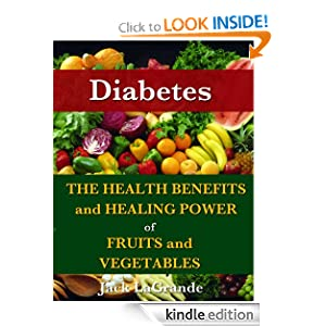 Diabetes, Health Benefits and Healing Powers of Fruits and Vegetables