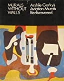 img - for Murals Without Walls: Arshile Gorky's Aviation Murals Rediscovered book / textbook / text book