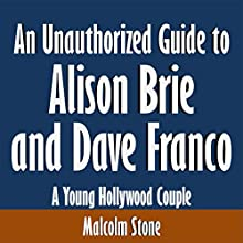 An Unauthorized Guide to Alison Brie and Dave Franco: A Young Hollywood Couple (       UNABRIDGED) by Malcolm Stone Narrated by Scott Clem
