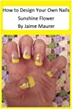 Sunshine Flower (How to Design Your Own Nails)