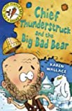 Karen Wallace Chief Thunderstruck and the Big Bad Bear: Bk. 4 (Goosepimple Bay Sagas)