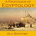 A Professor of Egyptology | Guy Boothby